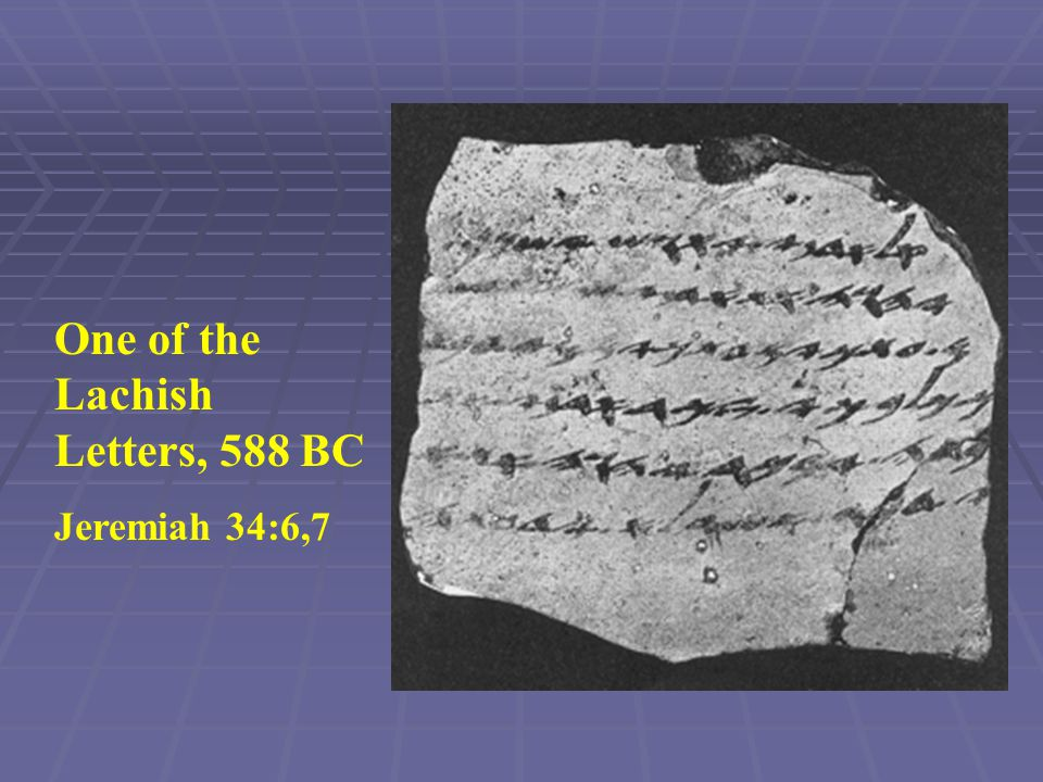 One of the Lachish Letters, 588 BC Jeremiah 34:6,7