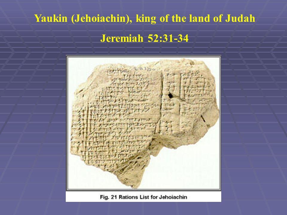 Yaukin (Jehoiachin), king of the land of Judah Jeremiah 52:31-34