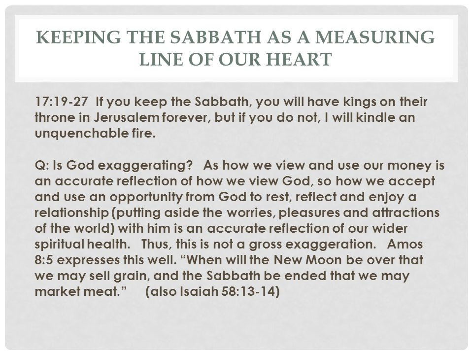 KEEPING THE SABBATH AS A MEASURING LINE OF OUR HEART 17:19-27 If you keep the Sabbath, you will have kings on their throne in Jerusalem forever, but i