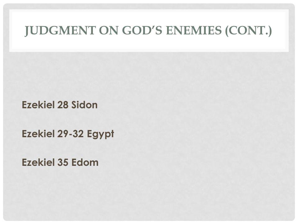 JUDGMENT ON GOD'S ENEMIES (CONT.) Ezekiel 28 Sidon Ezekiel 29-32 Egypt Ezekiel 35 Edom