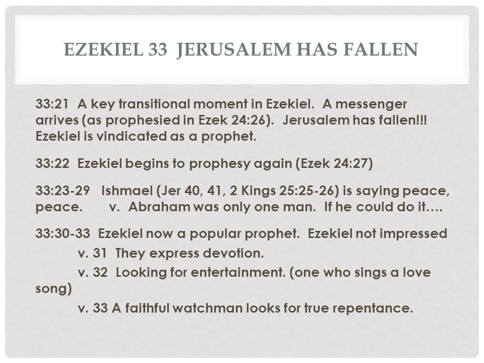 EZEKIEL 33 JERUSALEM HAS FALLEN 33:21 A key transitional moment in Ezekiel. A messenger arrives (as prophesied in Ezek 24:26). Jerusalem has fallen!!!