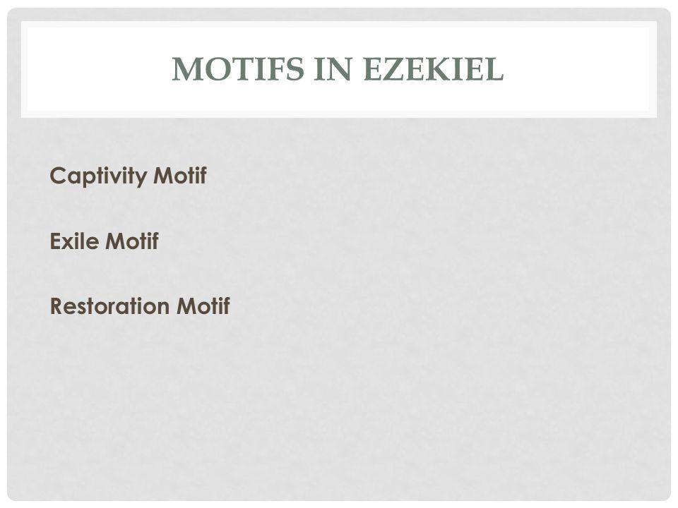 MOTIFS IN EZEKIEL Captivity Motif Exile Motif Restoration Motif