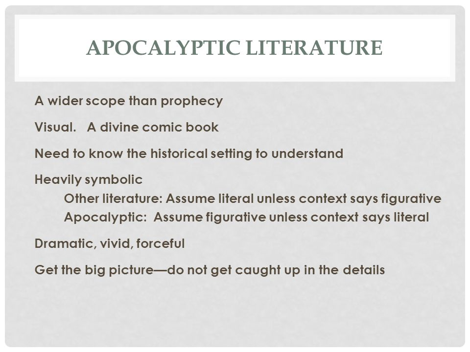 APOCALYPTIC LITERATURE A wider scope than prophecy Visual. A divine comic book Need to know the historical setting to understand Heavily symbolic Othe