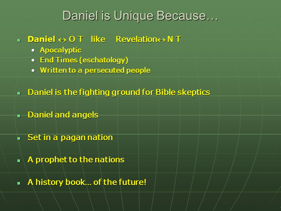 Daniel is Unique Because… Daniel  O T like Revelation N T Daniel  O T like Revelation N T ApocalypticApocalyptic End Times (eschatology)End Times