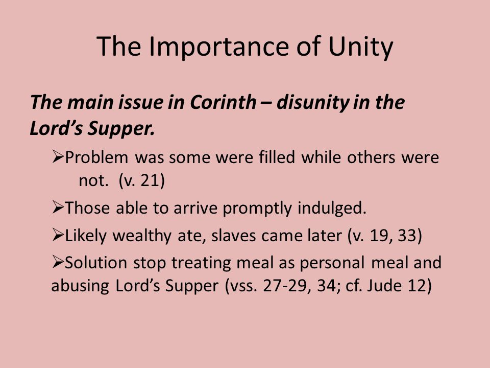 The Importance of Unity The main issue in Corinth – disunity in the Lord's Supper.
