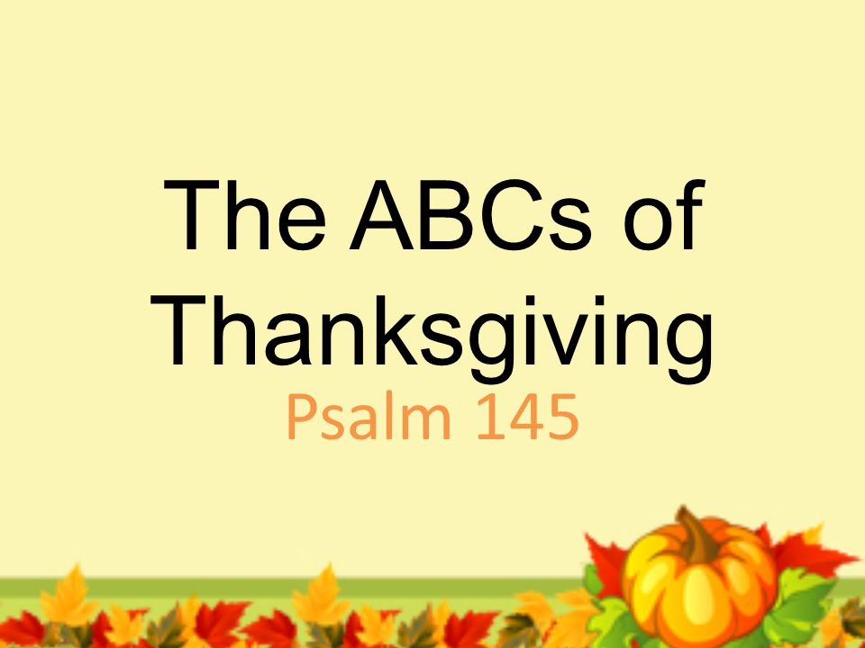 The ABCs of Thanksgiving Psalm 145