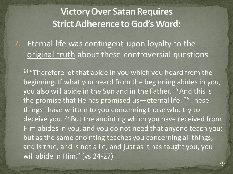 """7.Eternal life was contingent upon loyalty to the original truth about these controversial questions 24 """"Therefore let that abide in you which you hea"""