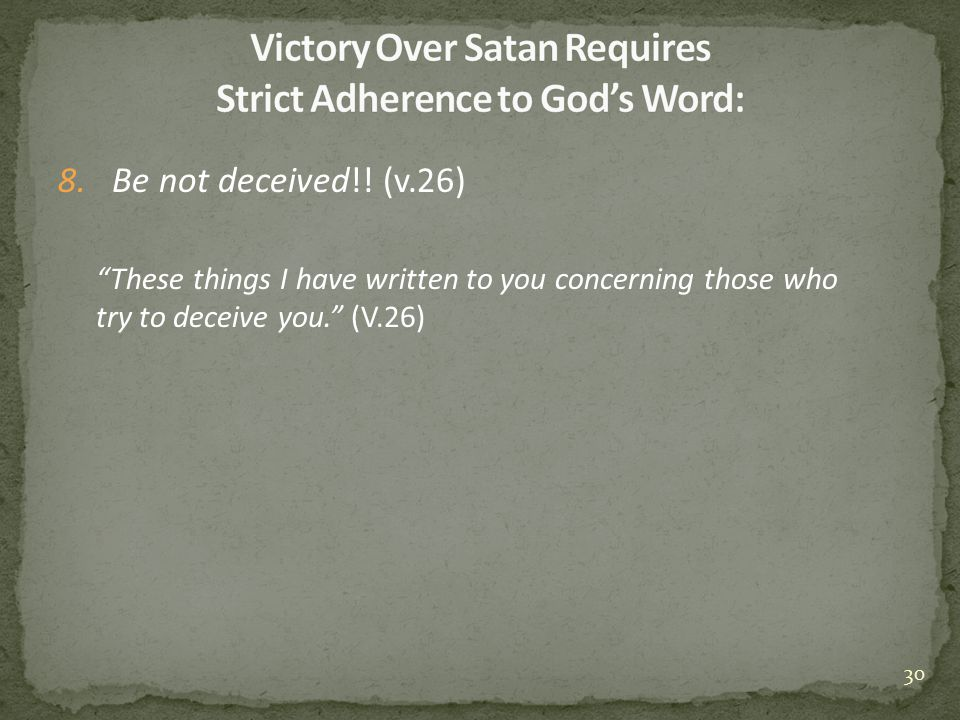 """8.Be not deceived!! (v.26) """"These things I have written to you concerning those who try to deceive you."""" (V.26) 30"""