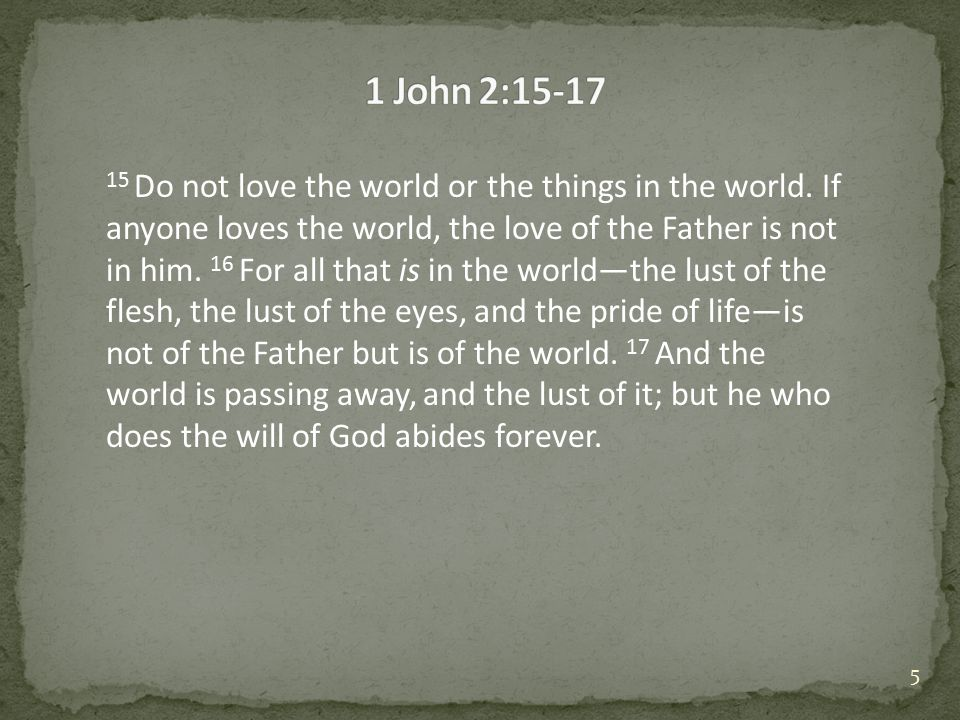 15 Do not love the world or the things in the world.