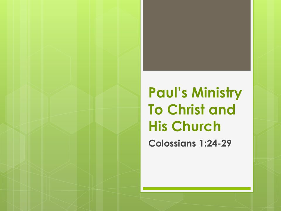 Paul's Ministry To Christ and His Church Colossians 1:24-29