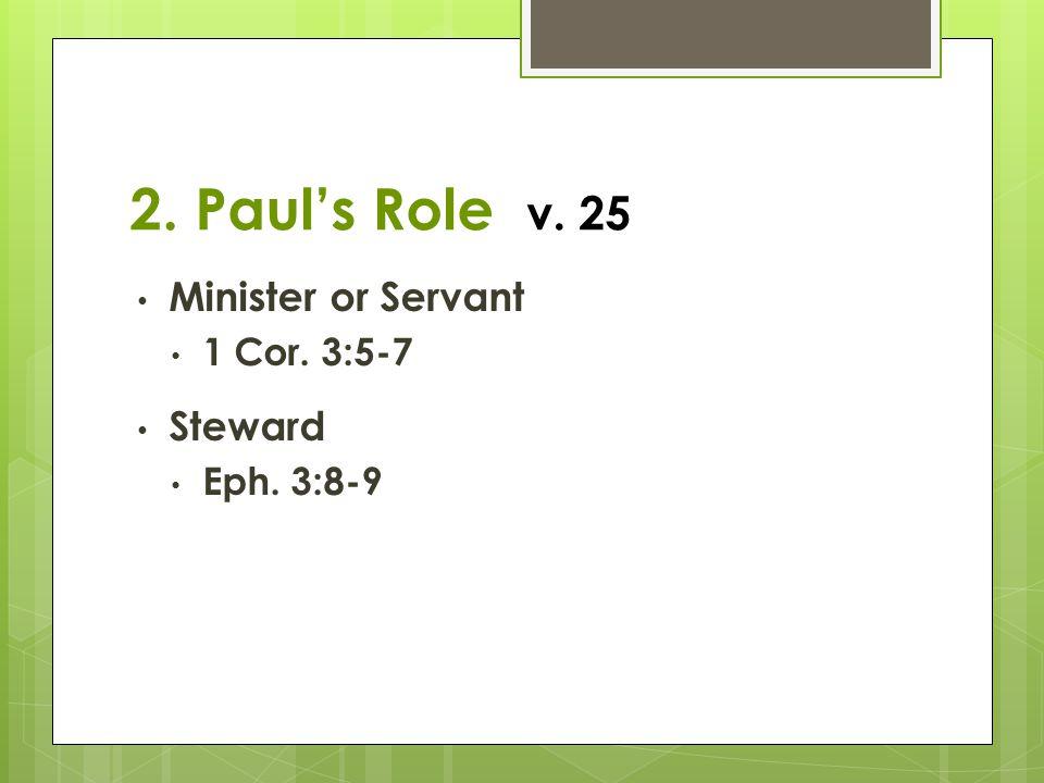 2. Paul's Role v. 25 Minister or Servant 1 Cor. 3:5-7 Steward Eph. 3:8-9