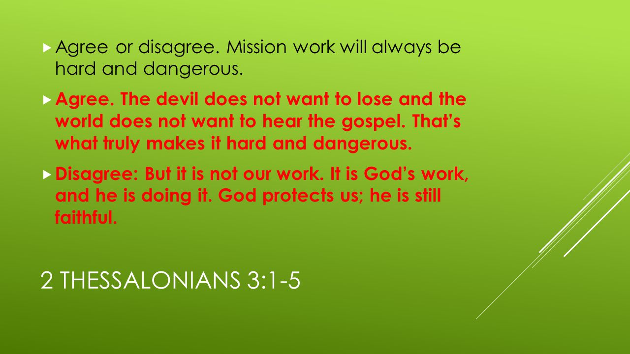 2 THESSALONIANS 3:1-5  Agree or disagree. Mission work will always be hard and dangerous.