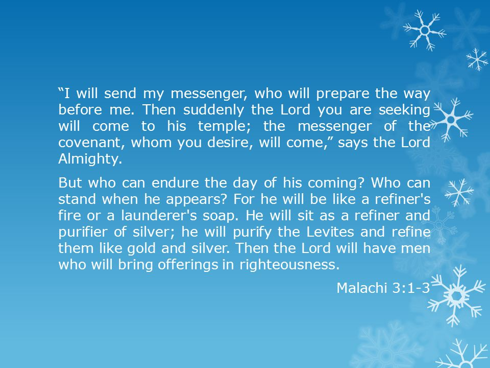 I will send my messenger, who will prepare the way before me.