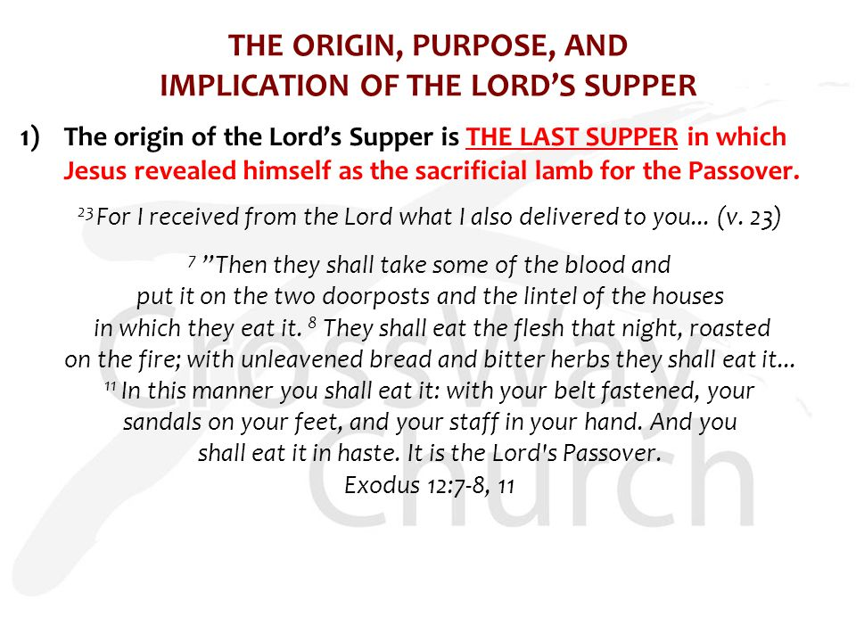 THE ORIGIN, PURPOSE, AND IMPLICATION OF THE LORD'S SUPPER 1) The origin of the Lord's Supper is THE LAST SUPPER in which Jesus revealed himself as the sacrificial lamb for the Passover.