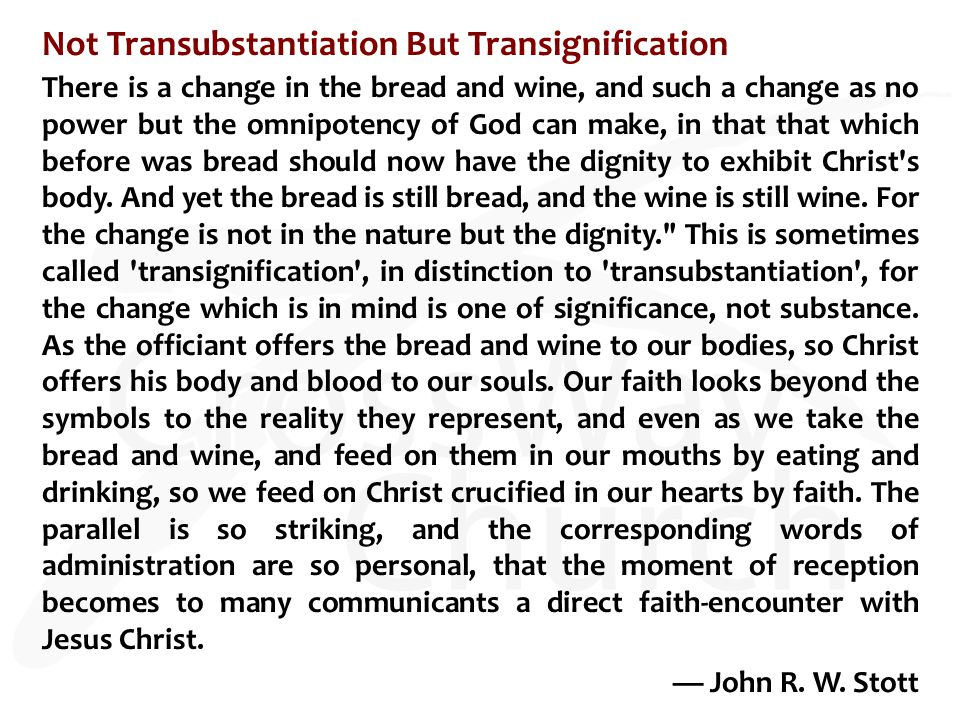 Not Transubstantiation But Transignification There is a change in the bread and wine, and such a change as no power but the omnipotency of God can mak