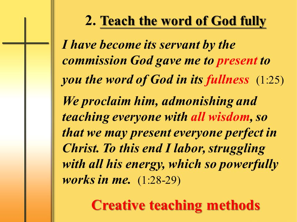 Teach the word of God fully 2. Teach the word of God fully I have become its servant by the commission God gave me to present to you the word of God i