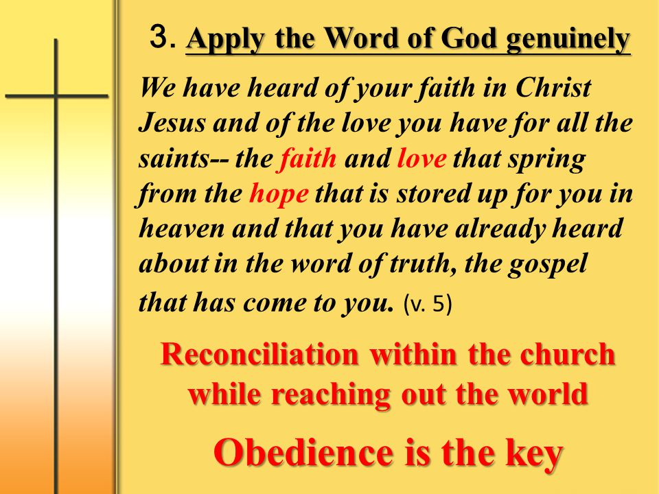 Apply the Word of God genuinely 3. Apply the Word of God genuinely We have heard of your faith in Christ Jesus and of the love you have for all the sa