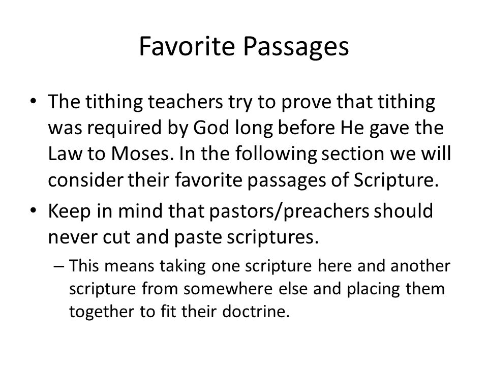 Favorite Passages The tithing teachers try to prove that tithing was required by God long before He gave the Law to Moses.