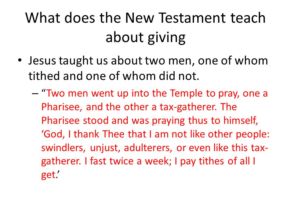 What does the New Testament teach about giving Jesus taught us about two men, one of whom tithed and one of whom did not.