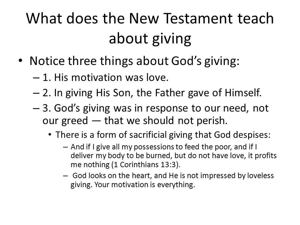 What does the New Testament teach about giving Notice three things about God's giving: – 1.
