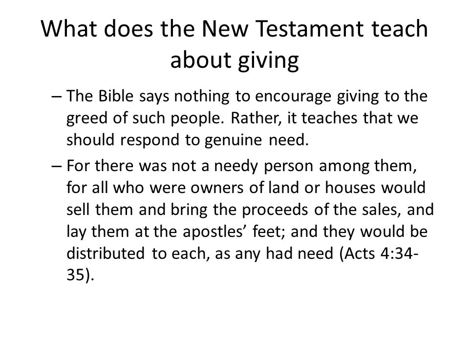 What does the New Testament teach about giving – The Bible says nothing to encourage giving to the greed of such people.