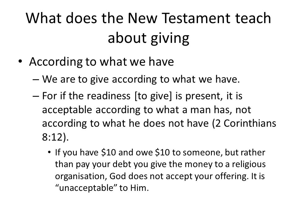 What does the New Testament teach about giving According to what we have – We are to give according to what we have.