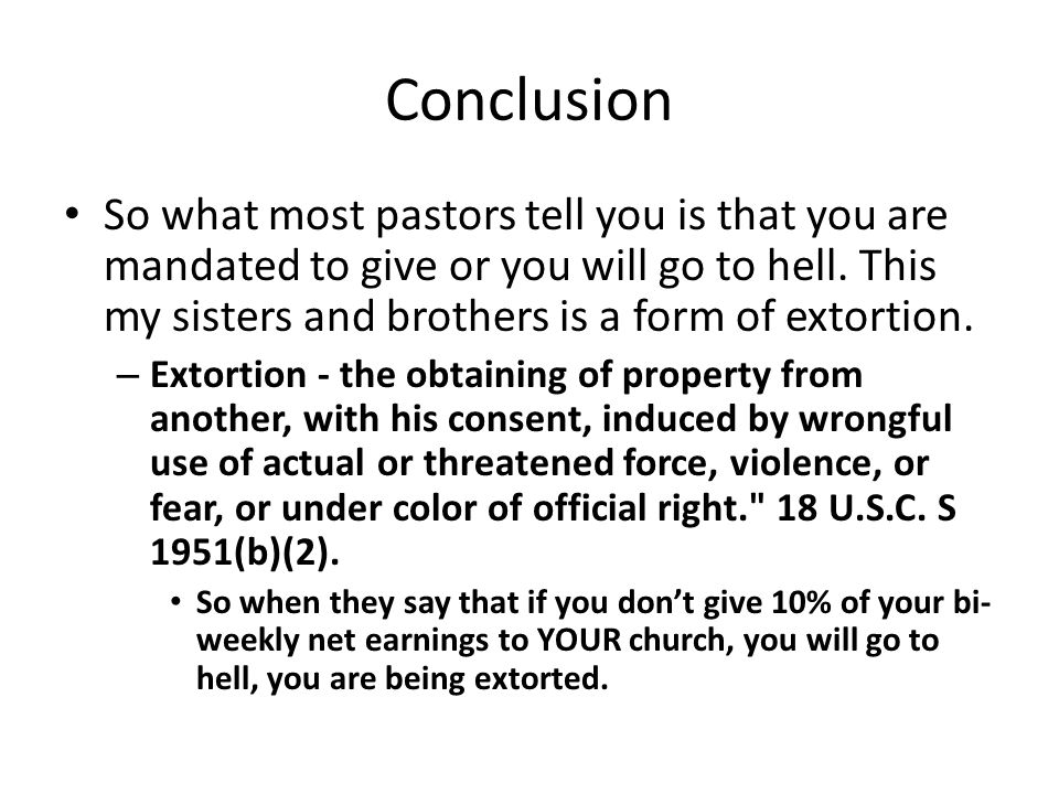Conclusion So what most pastors tell you is that you are mandated to give or you will go to hell.