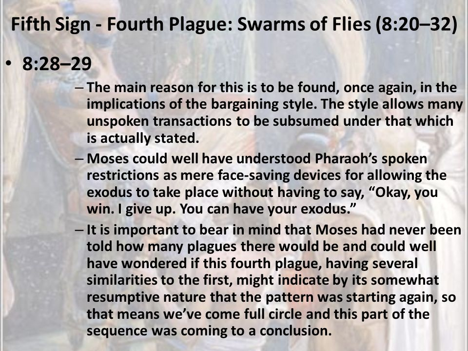 Fifth Sign - Fourth Plague: Swarms of Flies (8:20–32) 8:28–29 – The main reason for this is to be found, once again, in the implications of the bargai