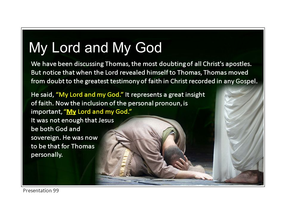 My Lord and My God We have been discussing Thomas, the most doubting of all Christ s apostles.
