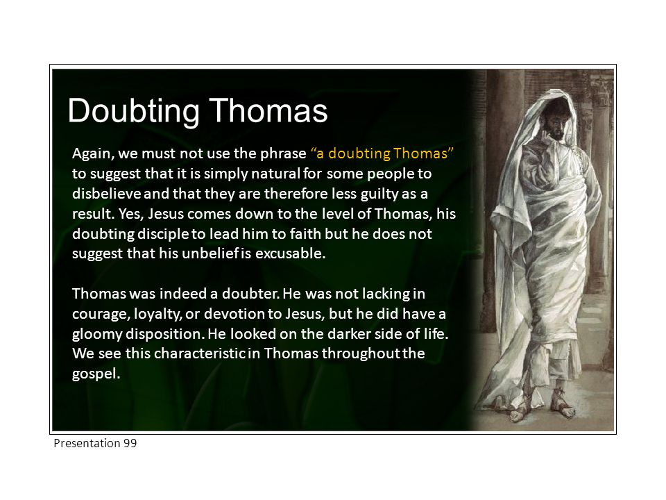 Doubting Thomas Again, we must not use the phrase a doubting Thomas to suggest that it is simply natural for some people to disbelieve and that they are therefore less guilty as a result.