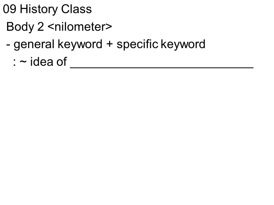 09 History Class Body 2 - general keyword + specific keyword : ~ idea of ___________________________