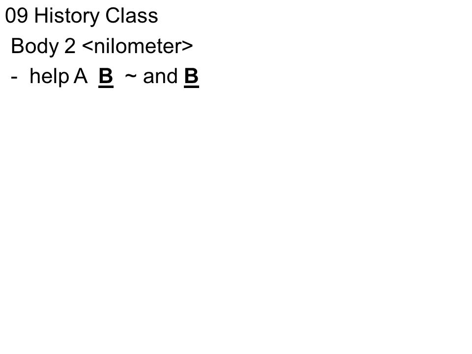 09 History Class Body 2 - help A B ~ and B