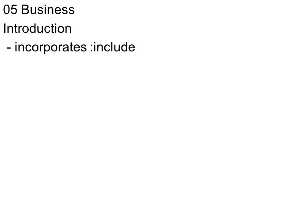 05 Business Introduction - incorporates :include