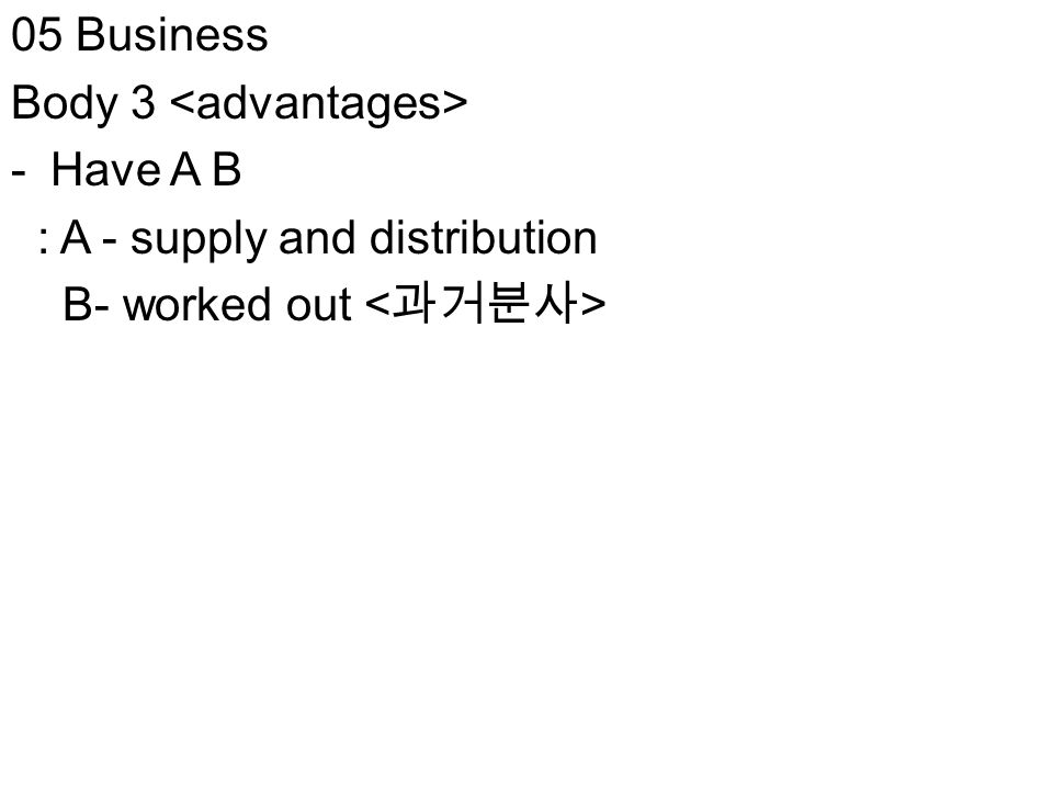 05 Business Body 3 -Have A B : A - supply and distribution B- worked out