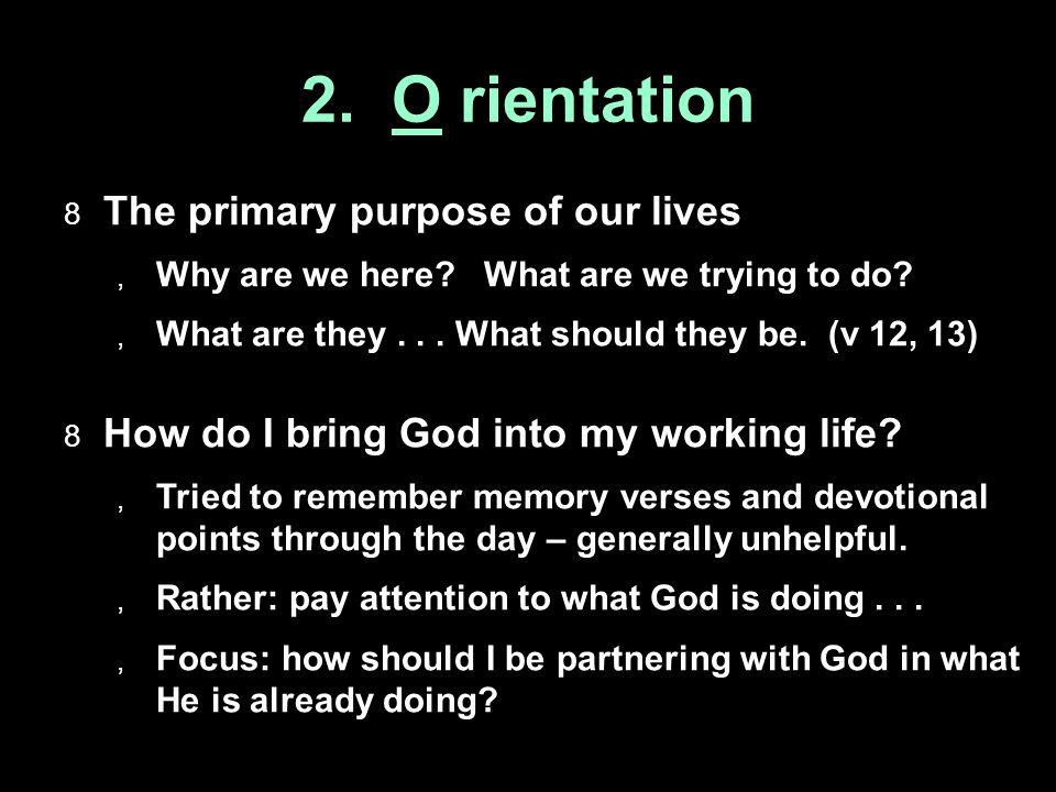 2. O rientation  The primary purpose of our lives  Why are we here.