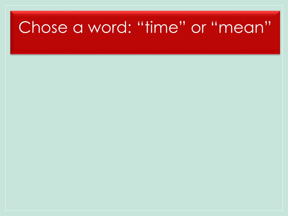 Chose a word: time or mean