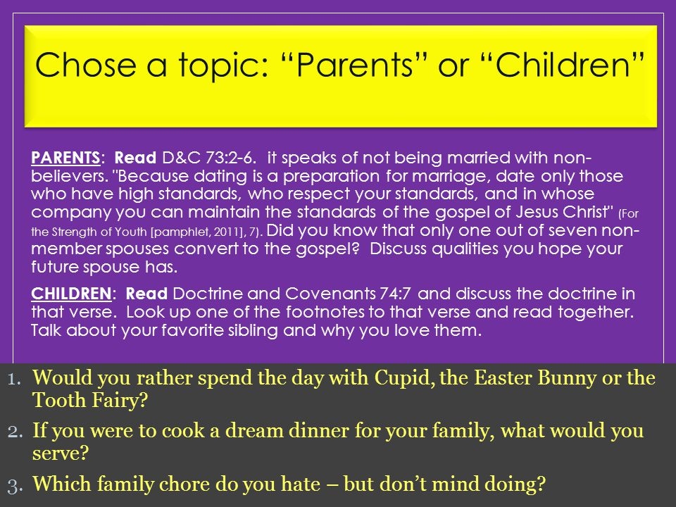 Chose a topic: Parents or Children PARENTS : Read D&C 73:2-6.