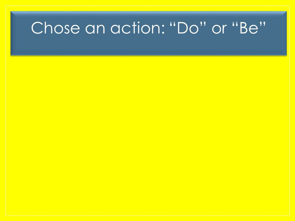 Chose an action: Do or Be