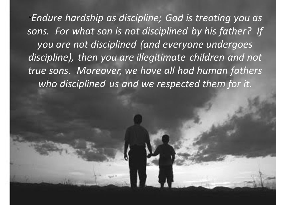 Endure hardship as discipline; God is treating you as sons.