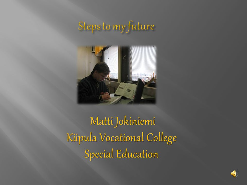 Matti Jokiniemi Matti Jokiniemi Kiipula Vocational College Special Education