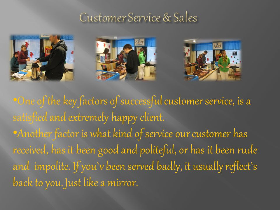 One of the key factors of successful customer service, is a satisfied and extremely happy client.