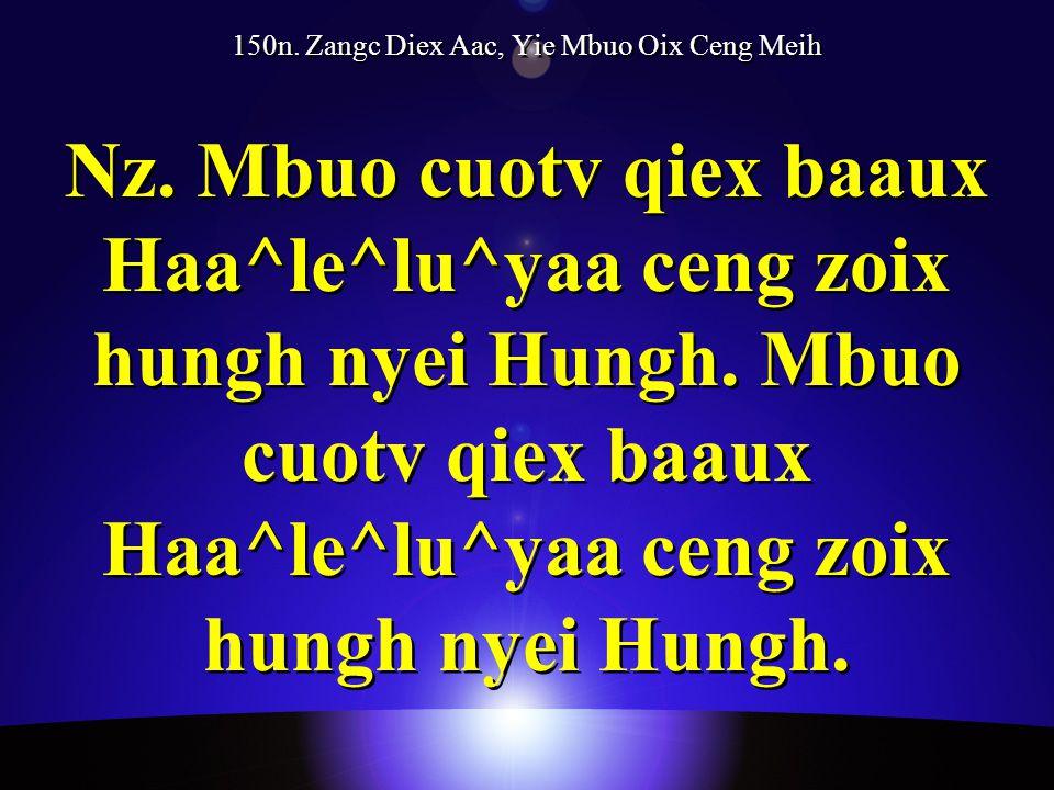 150n. Zangc Diex Aac, Yie Mbuo Oix Ceng Meih Nz.