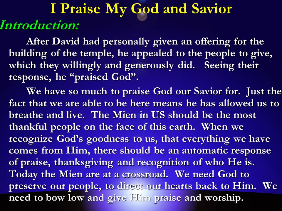 I Praise My God and SaviorIntroduction: After David had personally given an offering for the building of the temple, he appealed to the people to give, which they willingly and generously did.