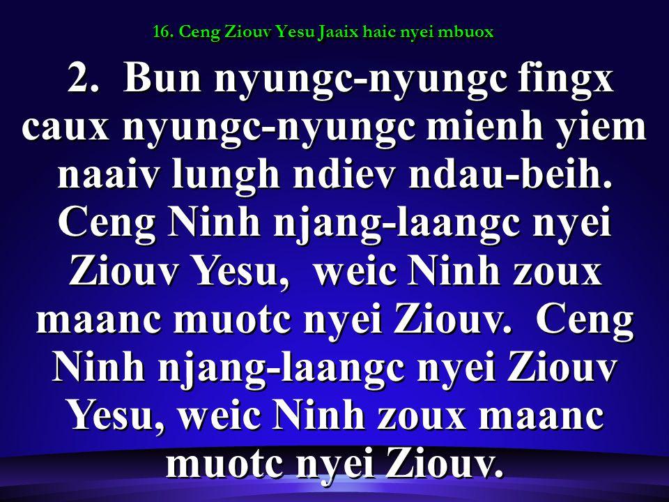 16. Ceng Ziouv Yesu Jaaix haic nyei mbuox 2.