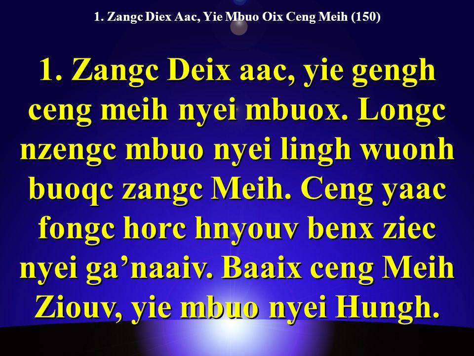 1. Zangc Diex Aac, Yie Mbuo Oix Ceng Meih (150) 1.