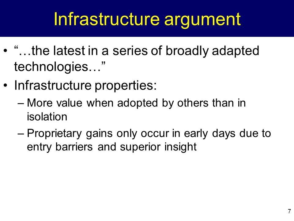 """7 Infrastructure argument """"…the latest in a series of broadly adapted technologies…"""" Infrastructure properties: –More value when adopted by others tha"""