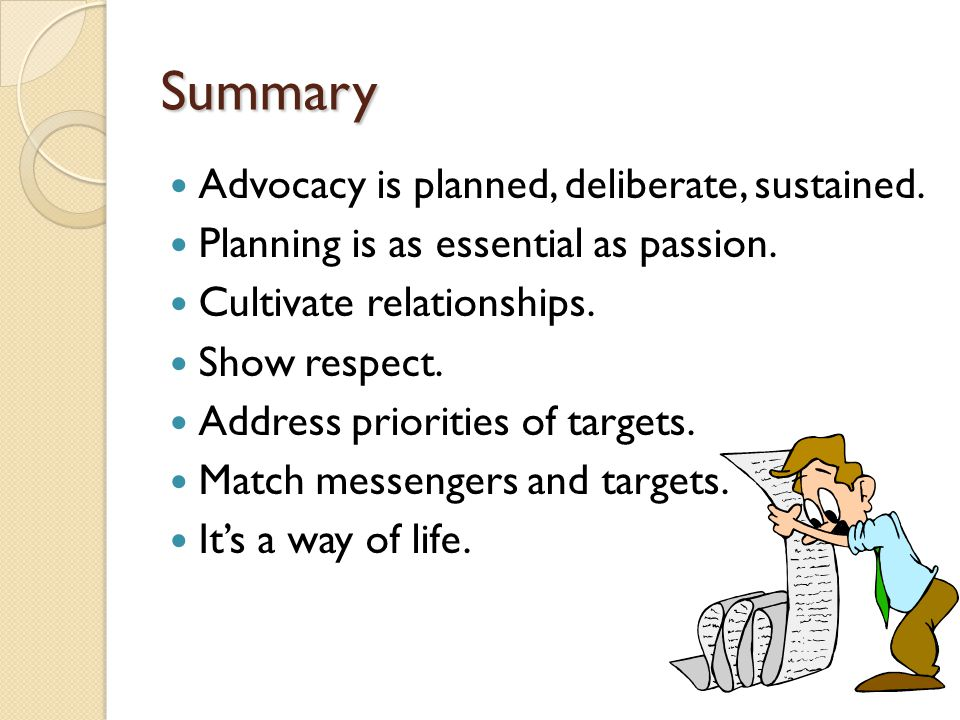 Summary Advocacy is planned, deliberate, sustained.