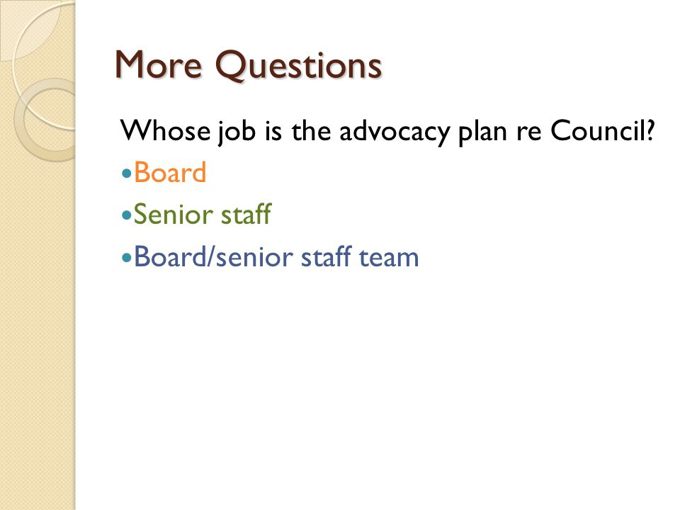 More Questions Whose job is the advocacy plan re Council.