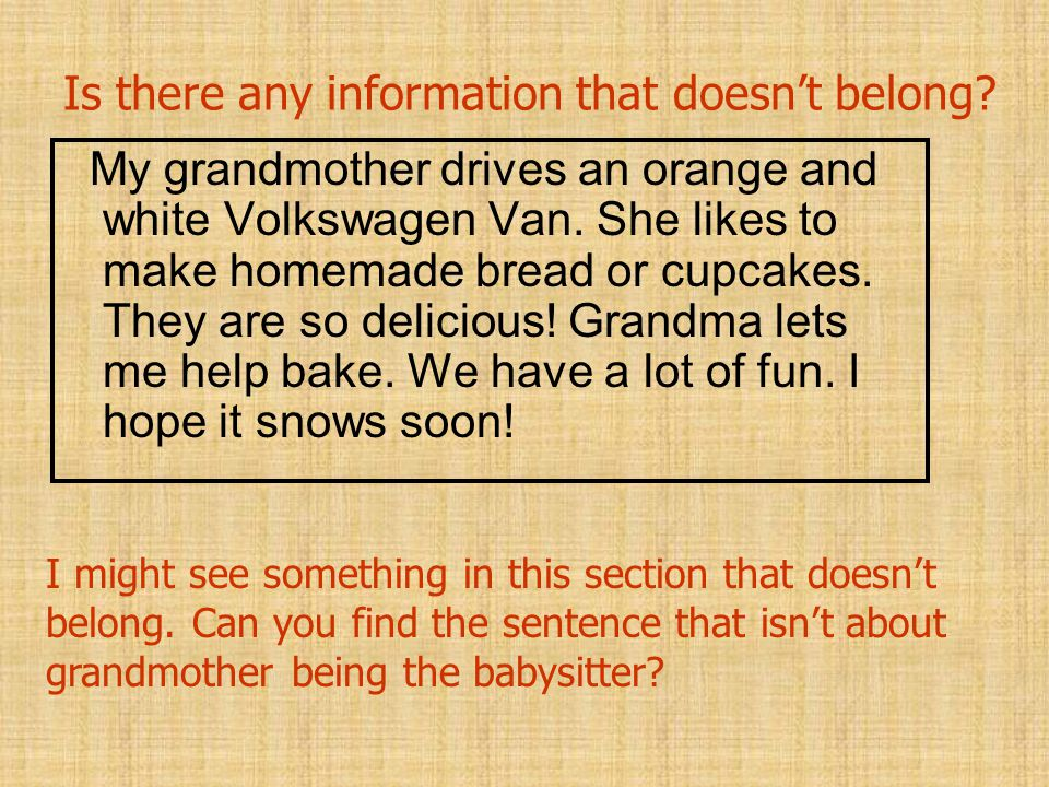 Is there any information that doesn't belong? My grandmother drives an orange and white Volkswagen Van. She likes to make homemade bread or cupcakes.