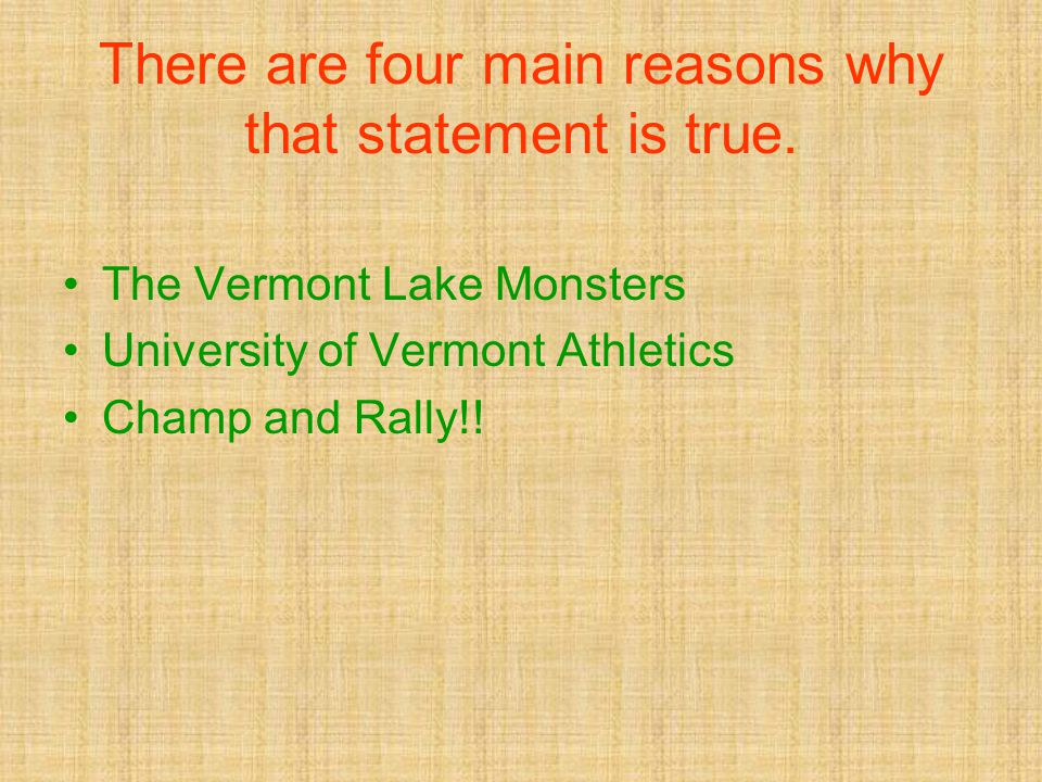 There are four main reasons why that statement is true. The Vermont Lake Monsters University of Vermont Athletics Champ and Rally!!